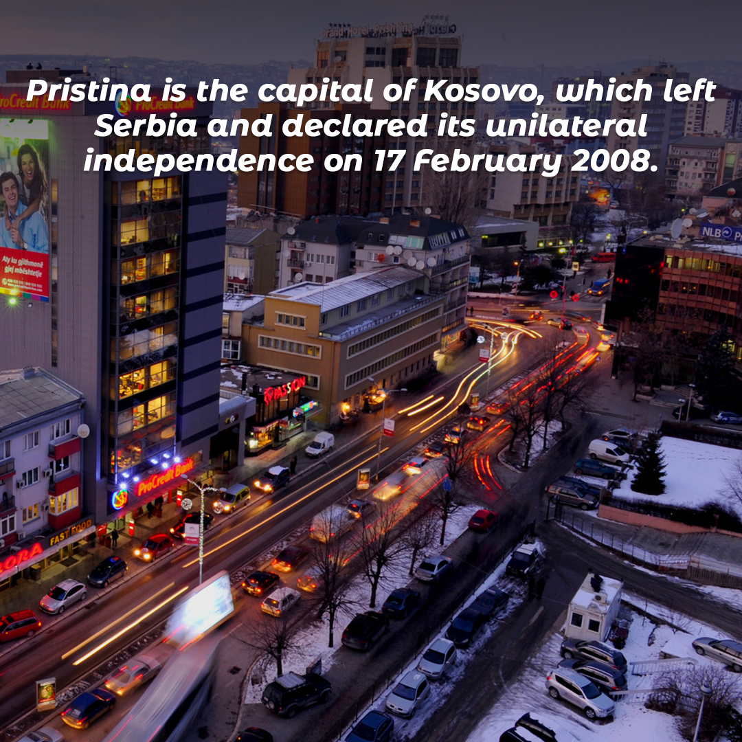 Pristina is the capital of Kosovo, which left Serbia and declared its unilateral independence on 17 February 2008.