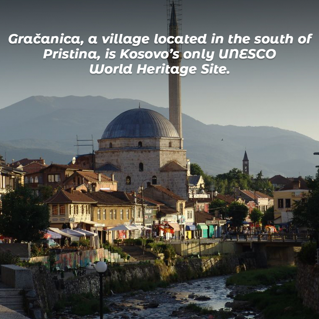 Gračanica, a village located in the south of Pristina, is Kosovo's only UNESCO World Heritage Site.