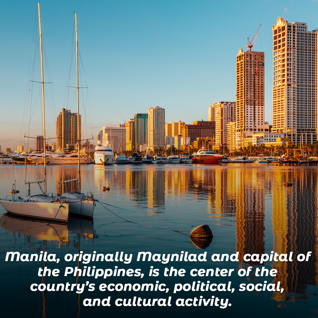 Manila, originally Maynilad and capital of the Philippines, is the center of the country's economic, political, social, and cultural activity.