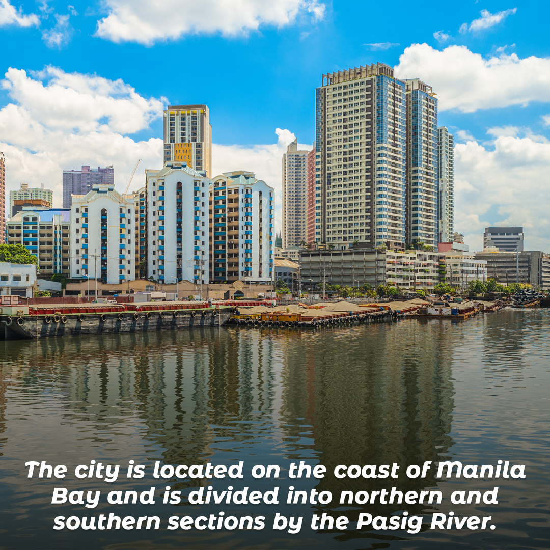 The city is located on the coast of Manila Bay and is divided into northern and southern sections by the Pasig River.