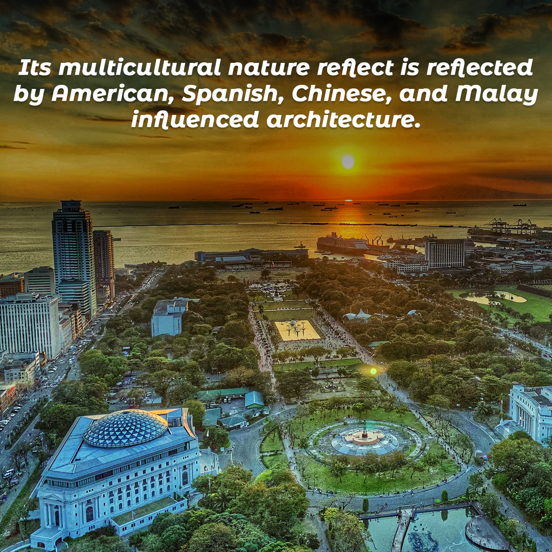 Its multicultural nature reflect is reflected by American, Spanish, Chinese, and Malay influenced architecture.