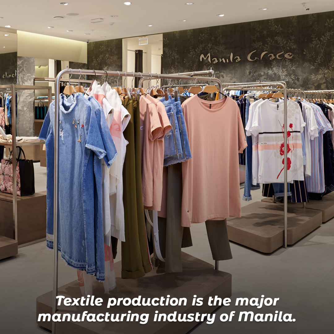 Textile production is the major manufacturing industry of Manila.