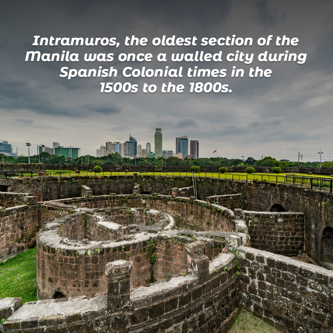 Intramuros, the oldest section of the Manila was once a walled city during Spanish Colonial times in the 1500s to the 1800s.