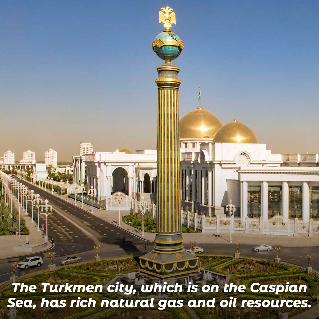 The Turkmen city, which is on the Caspian Sea, has rich natural gas and oil resources.