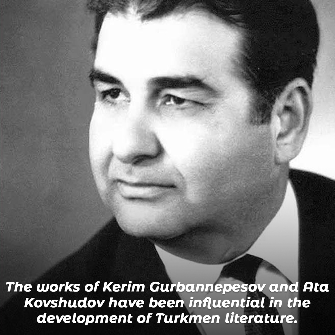 The works of Kerim Gurbannepesov and Ata Kovshudov have been influential in the development of Turkmen literature.